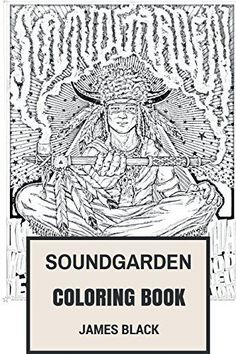 Soundgarden Coloring Book: American Grunge Pioneers and Alternative Rock Metal Chris Cornell and Kim Thayil Inspired Adult Coloring Book (Co