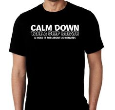 New Calm Down Take Deep Breathe Hold For 20 by MarieLynnTshirt
