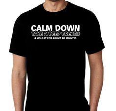 New Calm Down Take Deep Breathe Hold For 20 by MarieLynnTshirt