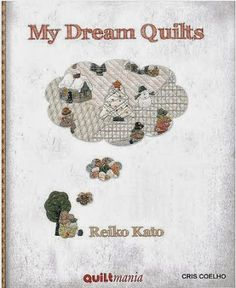 Album Archive - My Dream Quilts - Reiko Kato Japanese Patchwork, Japanese Quilts, Yoko Saito, Sunbonnet Sue, Kato, Book Crafts, Free Sewing, My Dream, Quilt Patterns