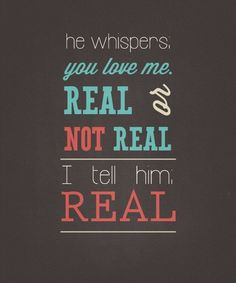 Aaaaah! I love this quote so much!!!!!! Real is like my favorite word ever now!!!!!! They have this on a iPod 5 case and I want it SOOO BAD!!!!!