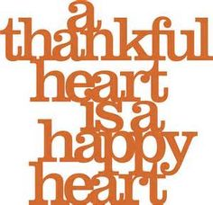 Gratitude ~ A thankful heart is a happy heart