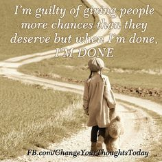 I'm guilty of giving people more chances than they deserve, but when I'm done, I'M DONE! - oh, yeah. Tuff Spot, Great Quotes, Quotes To Live By, Inspirational Quotes, Awesome Quotes, Motivational, Interesting Quotes, Badass Quotes, Uplifting Quotes