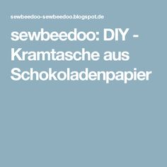 sewbeedoo: DIY - Kramtasche aus Schokoladenpapier Log Cabin Quilts, Diy And Crafts, Design Inspiration, Memories, Photo And Video, Paper, Yarn And Needle, Gifts For Birthday, Sew Bags