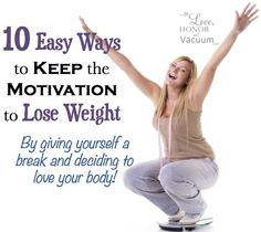 10 Ways to Stay Motivated to Lose Weight--without needing a ton of will power or self-control