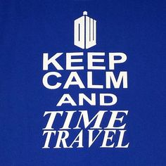 Dr Who Keep Calm and Time Travel Brand Me Geek Shirt