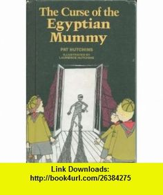 The curse of the Egyptian mummy (9780688017613) Pat Hutchins , ISBN-10: 0688017614 , ISBN-13: 978-0688017613 , , tutorials , pdf , ebook , torrent , downloads , rapidshare , filesonic , hotfile , megaupload , fileserve