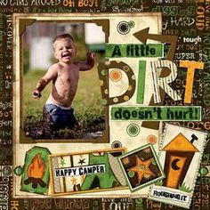 """""""A Little Dirt Doesn't Hurt!""""  Oh my gosh!  I love this layout, I love the little boy!  What a smile!"""