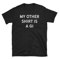 4e493064 My Other Shirt Shirt Unisex Brazilian Jiu Jitsu - BJJ T Shirt - Grappling  Gift - Mixed Martial Arts