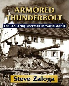 Armored Thunderbolt: The US Army Sherman in World War II by Steve Zaloga