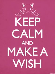 (Kyubey's sorta spooky with that voice but this is adorable.) keep calm and make a wish~ puella magi magica madoka
