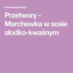 Przetwory - Marchewka w sosie słodko-kwaśnym