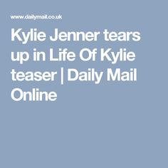 Kylie Jenner tears up in Life Of Kylie teaser | Daily Mail Online