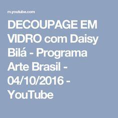 DECOUPAGE EM VIDRO com Daisy Bilá - Programa Arte Brasil - 04/10/2016 - YouTube