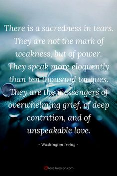 This funeral quote from Washington Irving reminds us that tears are not a sign of weakness but are a symbol of deep, powerful love.