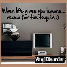 When life goves you lemons…Reach for the Tequila :) Wall Quote Mural Decal