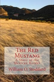 The Red Mustang (Illustrated Edition) - A Story of the Mexican Border ebook by William O. Stoddard