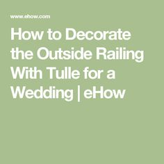 How to Decorate the Outside Railing With Tulle for a Wedding | eHow