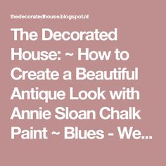 The Decorated House: ~ How to Create a Beautiful Antique Look with Annie Sloan Chalk Paint ~ Blues - Wet Distressed & Waxed