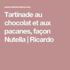 Tartinade au chocolat et aux pacanes, façon Nutella   Ricardo