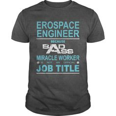 Because Badass Miracle Worker Is Not An Official Job Title AEROSPACE ENGINEER