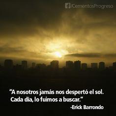 """""""A nosotros jamás nos despertó el sol. Cada día lo fuimos a buscar."""" Erick Barrondo."""