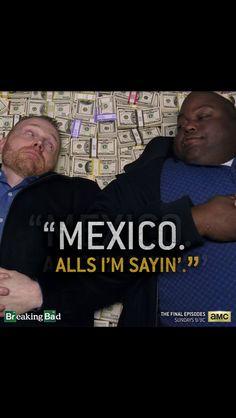 Breaking bad - Mexico - Alls I'm sayin'