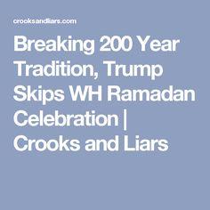 Breaking 200 Year Tradition, Trump Skips WH Ramadan Celebration | Crooks and Liars