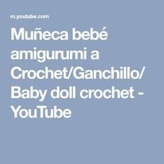 Muñeca bebé amigurumi a Crochet/Ganchillo/ Baby doll crochet - YouTube