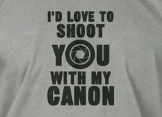 Shoot you with CANON