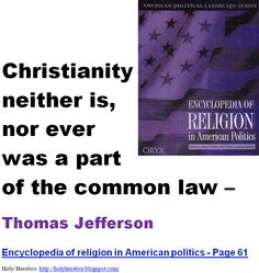 Christianity neither is, nor ever was a part of the common law – Thomas Jefferson.    > > >  Click image!