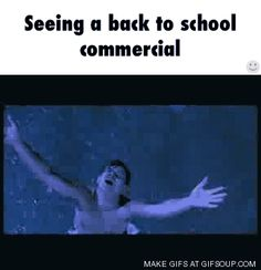 Seeing a back to school commercial - I hate school
