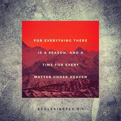 #glword For everything there is a season a time for every activity under heaven. Ecclesiastes 3:1 #bible #bibleverse #holybible