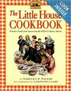 The Little House Cookbook: Frontier Foods from Laura Ingalls Wilder's Classic Stories: Barbara M. Walker, Garth Williams: 9780064460903: Ama...