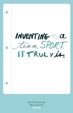 Inventing is a Team Sport. Find more wisdom from inventors at www.ibmblr.tumblr.com/