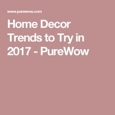 Home Decor Trends to Try in 2017 - PureWow
