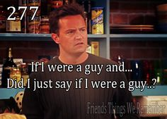 """Friends #277 - """"If I were a guy and... Did I just say if I were a guy?"""""""