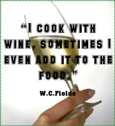 """""""I cook with wine, sometimes I even add it to the food.""""... - shared via pinletmagic.com"""