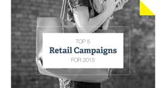 We've outlined the top 5 retail campaigns for 2015 – utilizing data analysis, personalization, behavioral targeting, real-time emails and more.