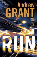 Run : a novel / Andrew Grant.