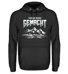 Berge - Für die Berge gemacht.. T-Shirt Unisex, Hoodies, Sweaters, Fun, Fashion, Mountains, Moda, Sweatshirts, Sweater