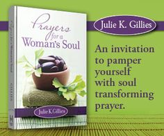 "The new year is the perfect time to begin the holy habit of praying—for yourself! Praying for yourself is not selfish; it's absolutely vital. ""Prayers for a Woman's Soul"", by Julie K. Gillies"