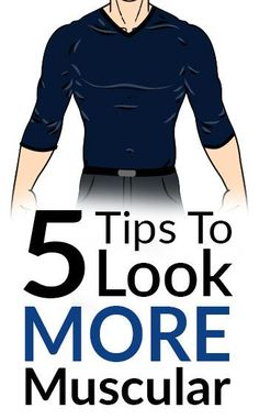 5 Tips To Look More Muscular