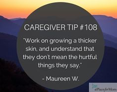 Dementia caregivers recommend growing a thicker skin and understanding that your loved ones don't always mean the things they say. Read more inspirational caregiver quotes. Caregivers Tips & Tools Kat Morris Realtor Your Property Matters LLC Alzheimer Care, Dementia Care, Alzheimer's And Dementia, Alzheimers, Dementia Quotes, Caregiver Quotes, Understanding Dementia, Dementia Awareness, Lewy Body