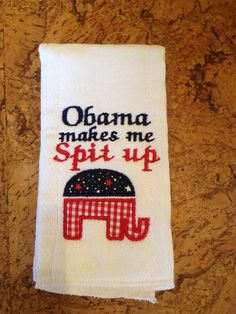 Republican elephant Obama makes me spit up burp by SawyersCloset, $8.00 Burp Rags, Burp Cloths, Cute Babies, Baby Kids, Parenting Done Right, Machine Embroidery Projects, People Fall In Love, Everything Baby, Hilarious