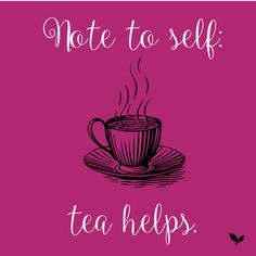 Note to self: tea helps.