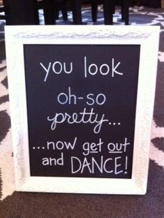 Bathroom sign; this would be perfect over a basket of toiletries.  I WANT TO SEE EVERYONE ON THE DANCE FLOOR!!
