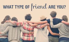 What Type Of Friend Are You