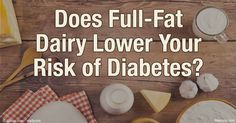 Adding full-fat dairy products to your daily diet may reduce your risk of diabetes, improve your weight management and improve your insulin sensitivity.