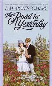The Road to Yesterday- L.M. Montgomery... LOVED this when I was younger! And I still have it!